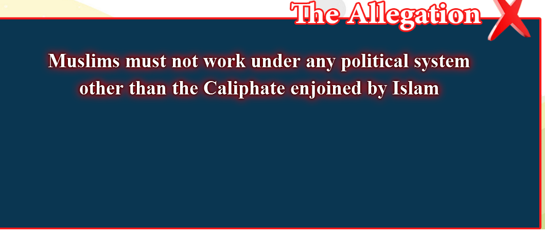 3- False beliefs, corrected  : Muslims must not work under any political system other than the Caliphate