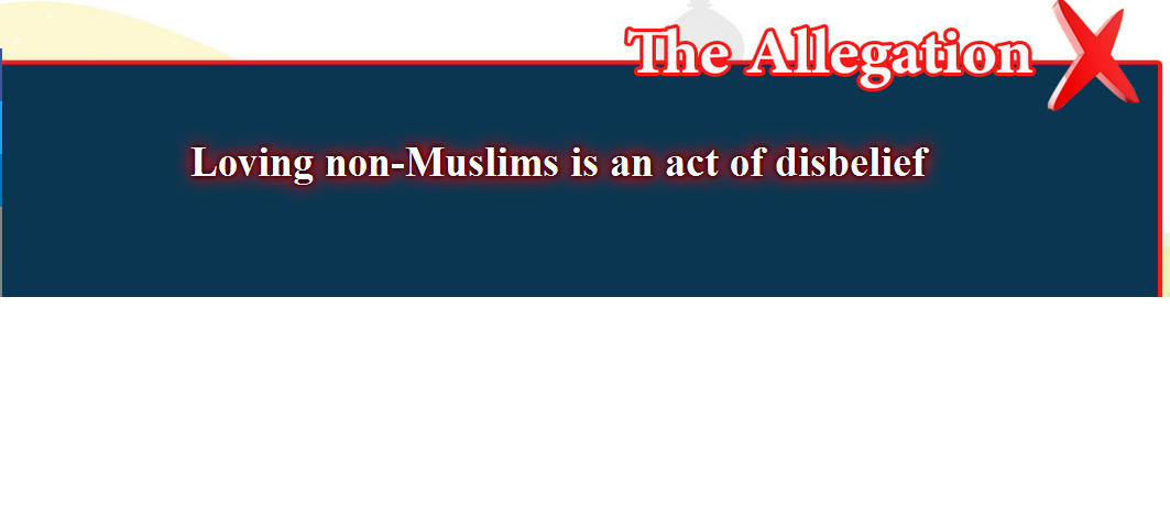 10- False beliefs, corrected  : Loving non-Muslims is an act of disbelief