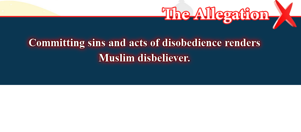 14- False beliefs, corrected  : Committing sins and acts of disobedience renders Muslim disbeliever