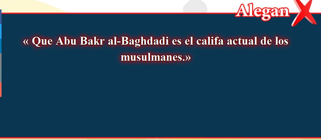 5- Creencias falsas, corregidas: Que Abu Bakr al-Baghdadi es el califa actual de los musulmanes.