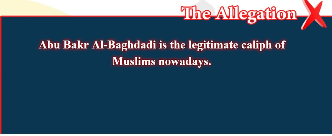 5- False beliefs, corrected  :  Abu Bakr Al-Baghdadi is the legitimate caliph of Muslims nowadays