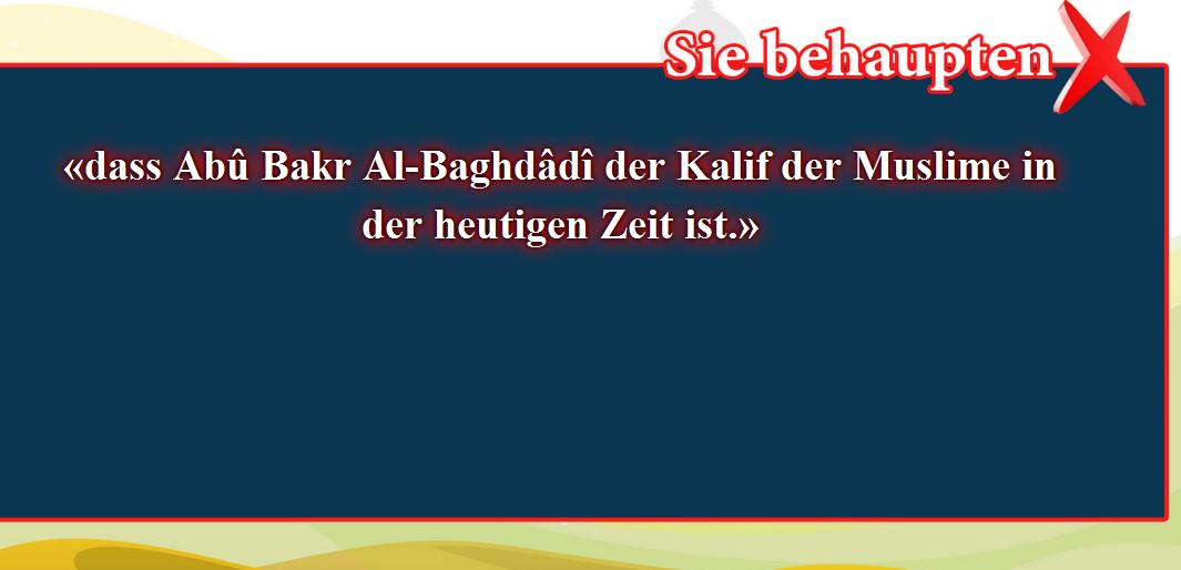 5- Falsche Überzeugungen, korrigiert: dass Abû Bakr Al-Baghdâdî der Kalif der Muslime in der heutigen Zeit.