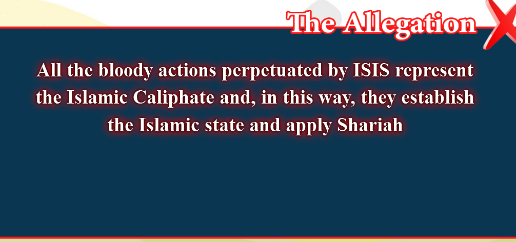 4- False beliefs, corrected  : All the bloody actions perpetuated by ISIS represent the Islamic Caliphatee